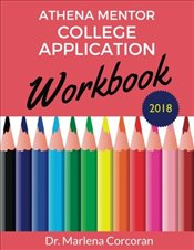 Athena Mentor College Application Workbook 2018 - Corcoran, Dr. Marlena