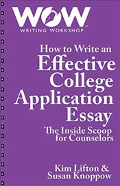 How to Write an Effective College Application Essay : The Inside Scoop for Counselors - Lifton, Kim