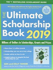 Ultimate Scholarship Book 2019 : Billions of Dollars in Scholarships, Grants and Prizes - Tanabe, Gen