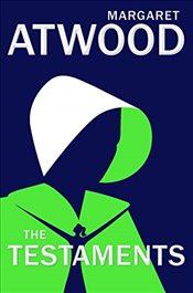 Testaments : The Sequel to the Handmaids Tale - Atwood, Margaret