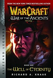 WarCraft : War of the Ancients Book I : The Well of Eternity  - Knaak, Richard A
