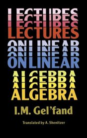 Lectures on Linear Algebra - Gelfand, I.M.