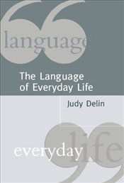 LANGUAGE OF EVERYDAY LIFE - DELIN, JUDY