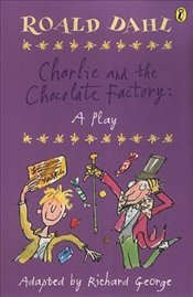 Charlie and the Chocolate Factory - Play - Dahl, Roald