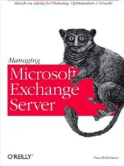 Managing Microsoft Exchange Server - ROBICHAUX, PAUL