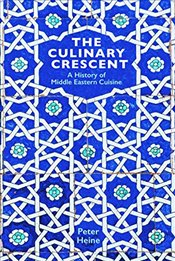 Culinary Crescent : A History of Middle Eastern Cuisine - Heine, Peter