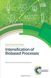 Intensification of Biobased Processes (Green Chemistry Series) - Gorak, Andrzej