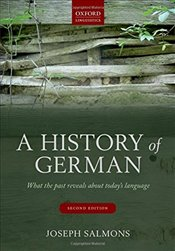 History of German : What the Past Reveals about Todays Language - Salmons, Joseph