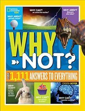 National Geographic Kids Why Not ? : Over 1,111 Answers to Everything - Kids, National Geographic