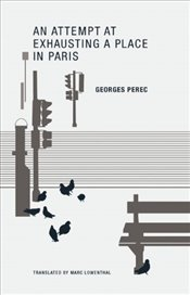 Georges Perec : An Attempt at Exhausting a Place in Paris - Perec, Georges