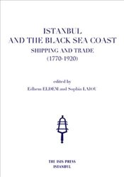 Istanbul and the Black Sea Coast : Shipping and Trade 1770-1920 - Eldem, Edhem