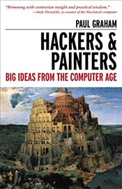 Hackers and Painters : Big Ideas from the Computer Age - Graham, Paul