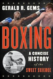 Boxing : A Concise History of the Sweet Science - Gems, Gerald R.