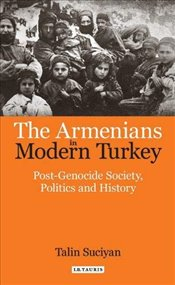 Armenians in Modern Turkey : Post-Genocide Society, Politics and History - Suciyan, Talin