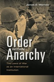 Order within Anarchy : The Laws Of War As An International Institution - Morrow, James D.