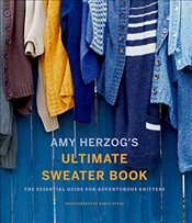 Amy Herzogs Sweater Sourcebook:: The Ultimate Guide for Adventurous Knitters - Herzog, Amy