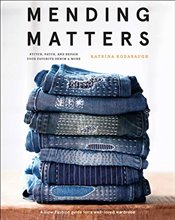 Mending Matters: Stitch, Patch, and Repair Your Favorite Denim & More: Stitch, Patch, and Repair You - Rodabaugh, Katrina
