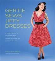 Gertie Sews Jiffy Dresses: A Modern Guide to Stitch-and-Wear Vintage Patterns You Can Make in a Day: - Hirsch, Gretchen