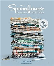 Spoonflower Quick-sew Project Book:: 34 DIYs to make the most of your fabric stash - Fraser, Stephen