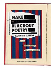 Make Blackout Poetry : Create a Citizen's Manifesto with Political Documents : Activist Edition  - Schwarz, Jerrod