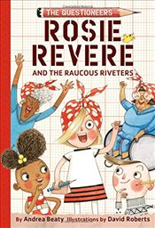 Rosie Revere and the Raucous Riveters (Questioneers) - Beaty, Andrea