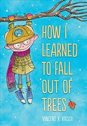 How I Learned to Fall Out of Trees: How I Learned to Fall Out of Trees - Kirsch, Vincent