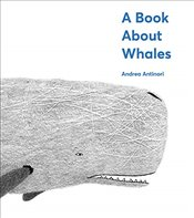 Book About Whales: A Book About Whales - Antinori, Andrea