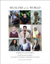 Muslims of the World: Portraits and Stories of Hope, Survival, Loss, and Love - Shah, Sajjad