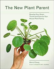 New Plant Parent : Develop Your Green Thumb and Care for Your House-Plant Family - Cheng, Darryl