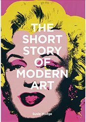 Short Story of Modern Art : A Pocket Guide to Key Movements, Works, Themes and Techniques - Hodge, Susie