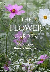 Flower Garden : How to Grow Flowers from Seed - Foster, Clare