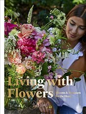 Living with Flowers : Blooms and Bouquets for the Home - Blossom, Rowan