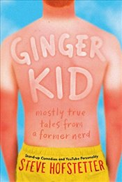 Ginger Kid: Mostly True Tales from a Former Nerd: Mostly True Tales from a Former Nerd - Hofstetter, Steve