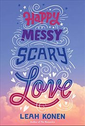 Happy Messy Scary Love: Happy Messy Scary Love - Konen, Leah