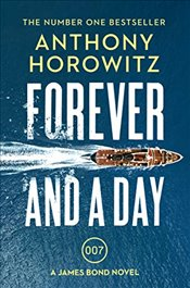 Forever and a Day : A James Bond Novel (James Bond 007) - Horowitz, Anthony