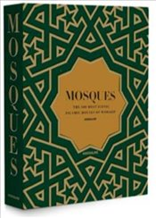 Mosques : The 100 Most Legendary Islamic Houses of Worship - OKane, Bernard