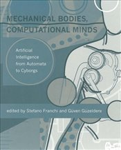 Mechanical Bodies, Computational Minds: Artificial Intelligence from Automata to Cyborgs (A Bradford - Franchi, Stefano