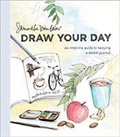 Draw Your Day : An Inspiring Guide to Keeping a Sketch Journal - Baker, Samantha Dion