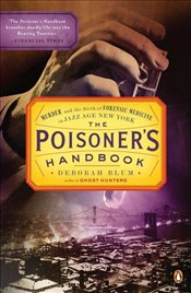 Poisoners Handbook : Murder and the Birth of Forensic Medicine in Jazz Age New York - Blum, Deborah