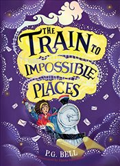 Train to Impossible Places : Train to Impossible Places 1 - Bell, P. G