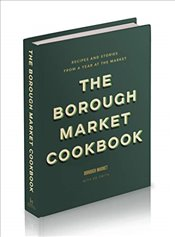 Borough Market Cookbook : Recipes and stories from a year at the market - Smith, Ed