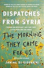Morning They Came for Us : Dispatches from Syria - Giovanni, Janine di