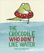 Crocodile Who Didnt Like Water - Merino, Gemma