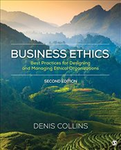 Business Ethics : Best Practices for Designing and Managing Ethical Organizations - Collins, Denis