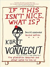 If This Isnt Nice, What Is? : The Graduation Speeches and Other Words to Live By - Vonnegut, Kurt
