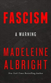 Fascism : A Warning - Albright, Madeleine