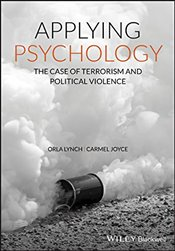Applying Psychology : The Case of Terrorism and Political Violence - Lynch, Orla