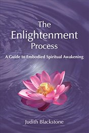 Enlightenment Process : A Guide to Embodied Spiritual Awakening - Blackstone, Judith