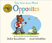 Tales from Acorn Wood : Opposites - Donaldson, Julia