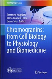 Chromogranins : from Cell Biology to Physiology and Biomedicine  - Angelone, Tommaso